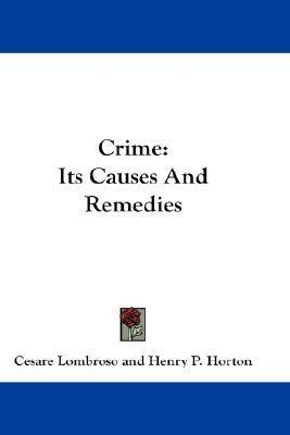 Crime: Its Causes and Remedies Cesare Lombroso