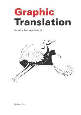 Graphic Translation, a Graphic Design Project Guide Kimberly Elam