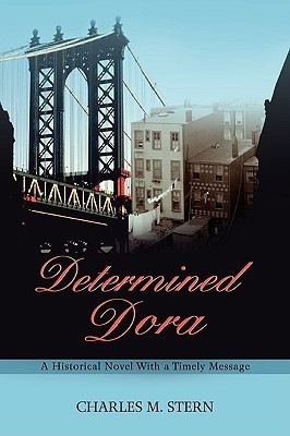 Determined Dora: A Historical Novel with a Timely Message  by  Charles M. Stern