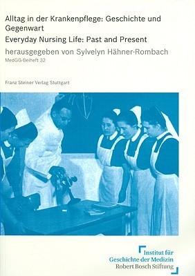 Alltag in Der Krankenpflege / Everyday Nursing Life: Geschichte Und Gegenwart / Past and Present  by  Sylvelyn Hahner-Rombachm