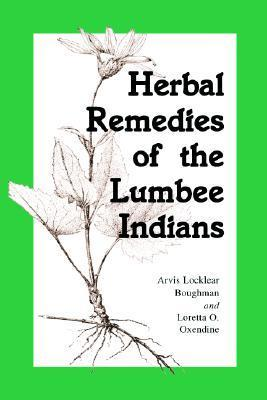 Herbal Remedies of the Lumbee Indians  by  Arvis Locklear Boughman