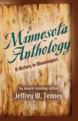 Minnesota Anthology: A History of Monologues Jeffrey W. Tenney