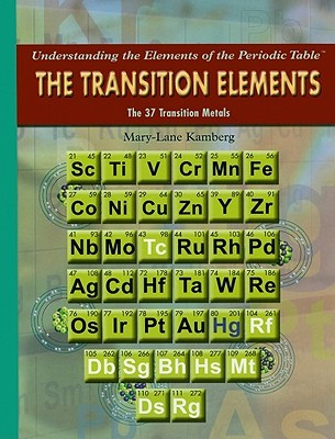 The Transition Elements: The 37 Transition Metals  by  Mary-Lane Kamberg