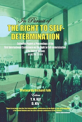 In Pursuit of the Right to Self-Determination: Collected Papers & Proceedings of the First International Conference on the Right to Self-Determination Y.N. Kly