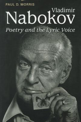 Vladimir Nabokov: Poetry and the Lyric Voice  by  Paul D. Morris