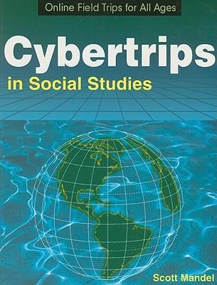Cybertrips in Social Studies: Online Field Trips for All Ages Scott Mandel