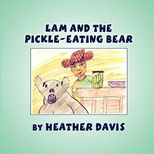 Lam and the Pickle-Eating Bear Heather   Davis