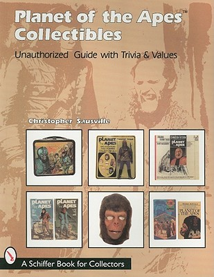 Planet of the Apes Collectibles: Unauthorized Guide With Trivia & Values (A Schiffer Book for Collectors)  by  Christopher Sausville