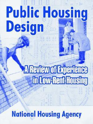 Public Housing Design: A Review of Experience in Low-Rent Housing National Housing Agency