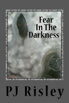 Fear in the Darkness P.J. Risley