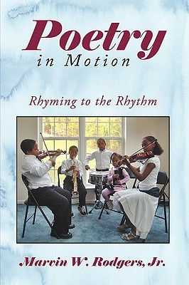 Poetry in Motion: Rhyming to the Rhythm  by  Marvin W. Rodgers Jr.