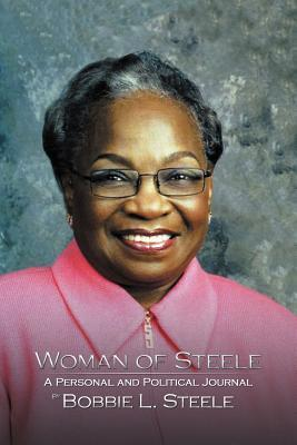 Woman of Steele: A Personal and Political Journal  by  Bobbie L. Steele