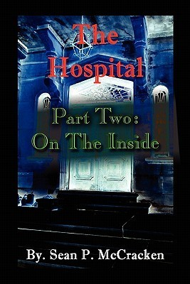 The Hospital: Part Two: On the Inside  by  Sean P. McCracken