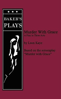Murder with Grace  by  Leon Kaye