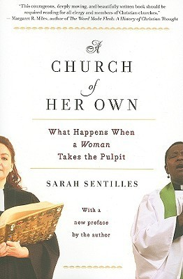 A Church of Her Own: What Happens When a Woman Takes the Pulpit  by  Sarah Sentilles