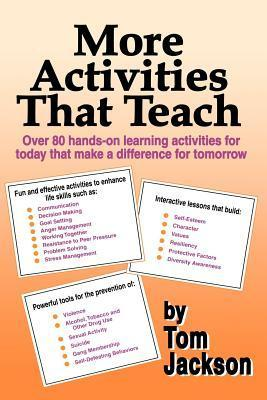 More Activities That Teach: Over 800 Hands-On Learning Activities for Today That Make a Difference for Tomorrow  by  Tom Jackson