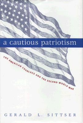 Cautious Patriotism: The American Churches and the Second World War  by  Gerald L. Sittser