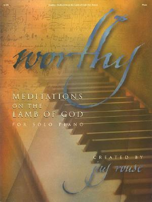 Worthy: Meditations on the Lamb of God for Solo Piano Jay Rouse