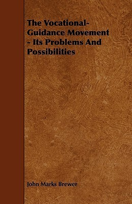 The Vocational-Guidance Movement - Its Problems and Possibilities  by  John Marks Brewer
