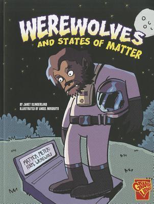 Werewolves and States of Matter Janet Slingerland
