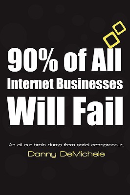 90% of All Internet Businesses Will Fail  by  Danny DeMichele