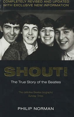 Shout!: The True Story Of The Beatles Philip Norman