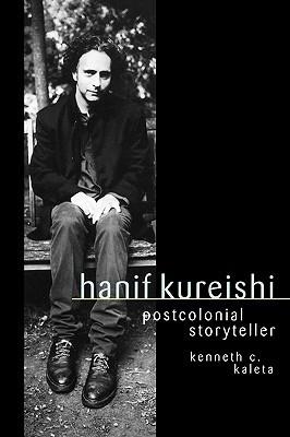 Hanif Kureishi: Postcolonial Storyteller Kenneth C. Kaleta