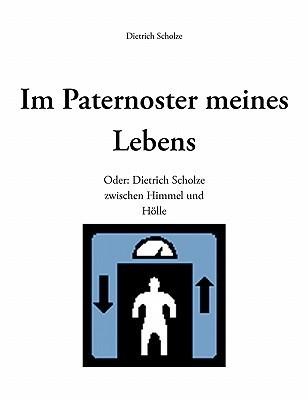 Im Paternoster Meines Lebens  by  Dietrich Scholze