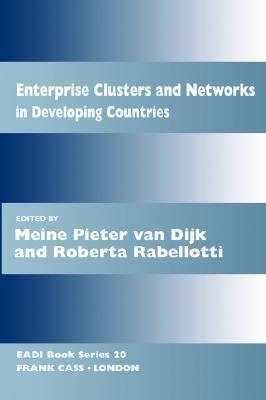 Enterprise Clusters and Networks in Developing Countries Meine Pieter Van Dijk