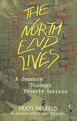 The North End Lives: A Journey Through Poverty Terrain  by  Hugo Neufeld