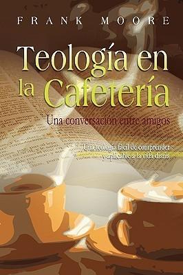 Teologia En La Cafeteria Frank Moore