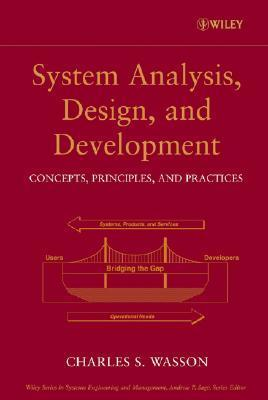 System Analysis, Design, and Development: Concepts, Principles, and Practices Charles S. Wasson