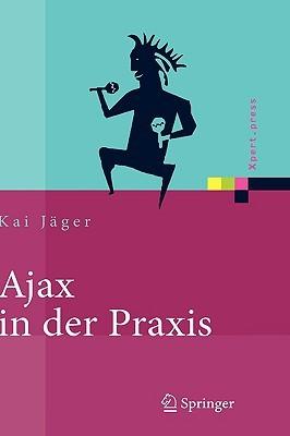 Ajax in der Praxis: Grundlagen, Konzepte, Lösungen  by  Kai Jäger
