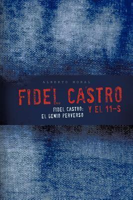 Fidel Castro y El 11-S: Fidel Castro: El Genio Perverso Alberto Moral