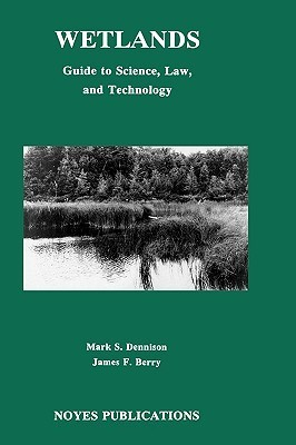 Wetlands: Guide to Science, Law and Technology  by  Mark S. Dennison