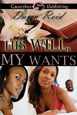 His Will, My Wants  by  Dawn Reid