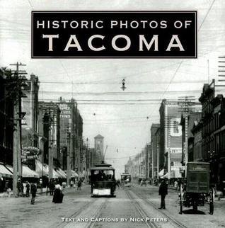 Historic Photos of Tacoma  by  Nick Peters