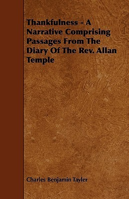 Thankfulness - A Narrative Comprising Passages from the Diary of the REV. Allan Temple  by  Charles Benjamin Tayler