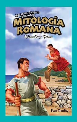 Mitologia Romana: Romulo y Remo Tom Daning