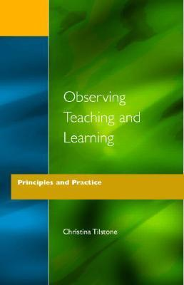 Observing Teaching and Learning - Principles and Practice  by  Christina Tilstone