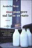 Mai piangere sul latte versato  by  Arabella Weir