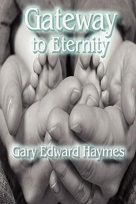 Gateway to Eternity  by  Gary Edward Haymes