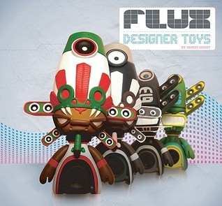 Flux: Designer Toys Shawn  D. Wright