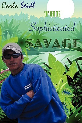 The Sophisticated Savage  by  Carla Seidl