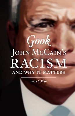 Gook: John McCains Racism and Why It Matters Irwin A Tang