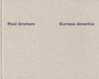 Paul Graham: Europe, America  by  Paul Graham