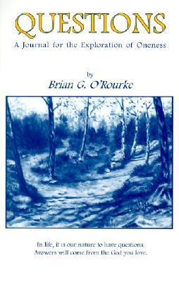 Questions: A Journal for the Explorations of Oneness Brian G. ORourke
