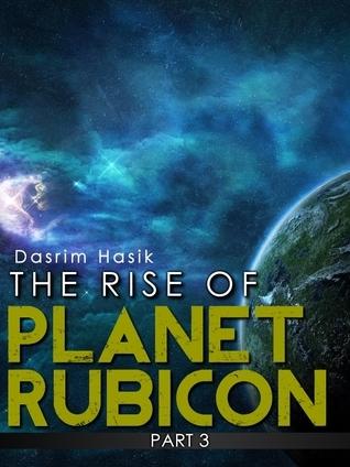 The Rise of Planet Rubicon - Part Three Dasrim Hasik