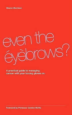 Even the Eyebrows?  by  Sharon Morrison