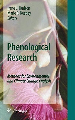 Phenological Research: Methods For Environmental And Climate Change Analysis  by  Irene L. Hudson